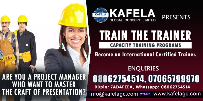 Are You A Project Manager Who Want To Master The Craft Of Presentation? Consider Kafela GC Train the Trainer Course
